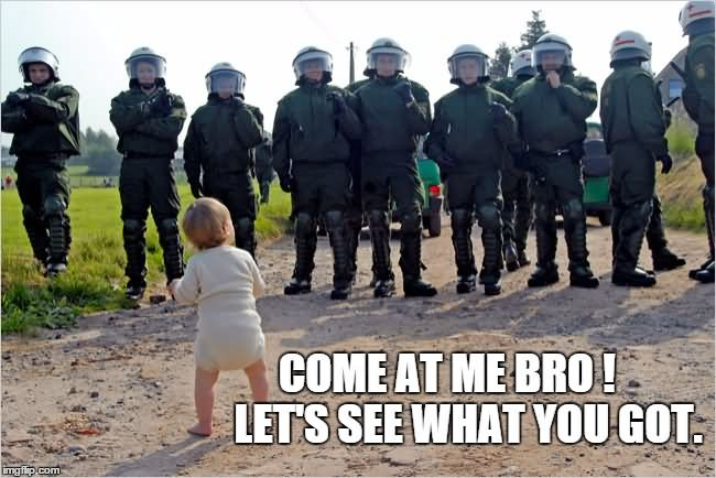 Cop Meme come at me bro lets see what you got