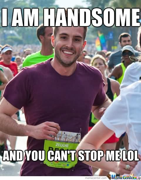 Cop Meme i am handsome and you can't stop me lol
