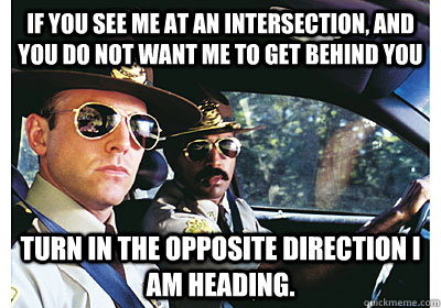 Cop Meme if you see me at an intersection and you do