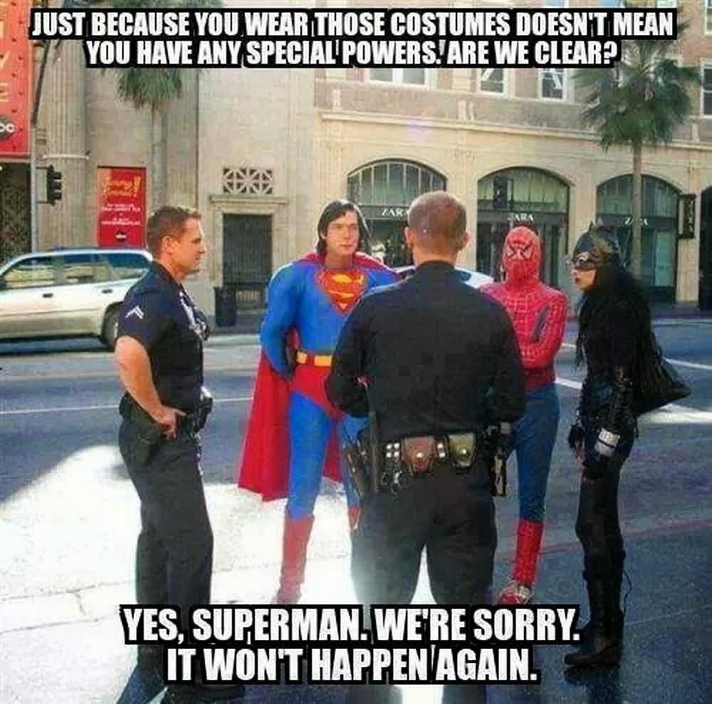 Cops Meme Just because you wear those costumes doest mean you have any