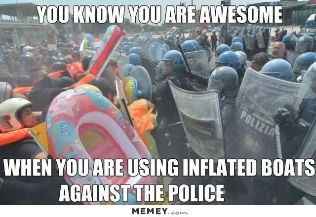 Cops Meme You know you're awesome when you are using inflated boats