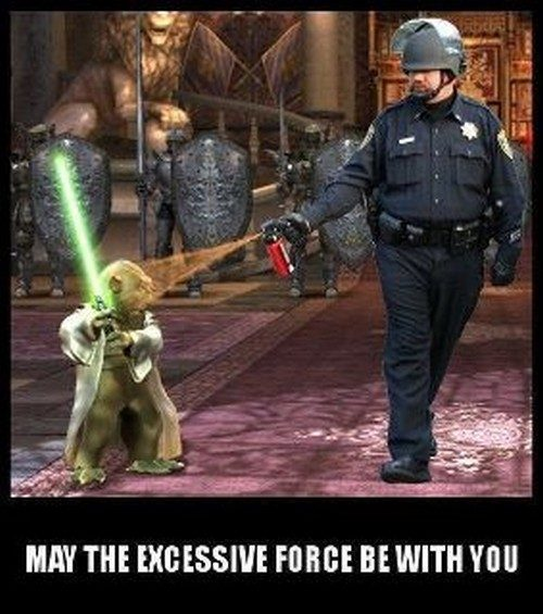 Cops Meme may the excessive force be with you