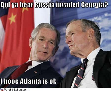 Did ya hear russia invaded georgia i hope atlanta is ok George Bush Meme