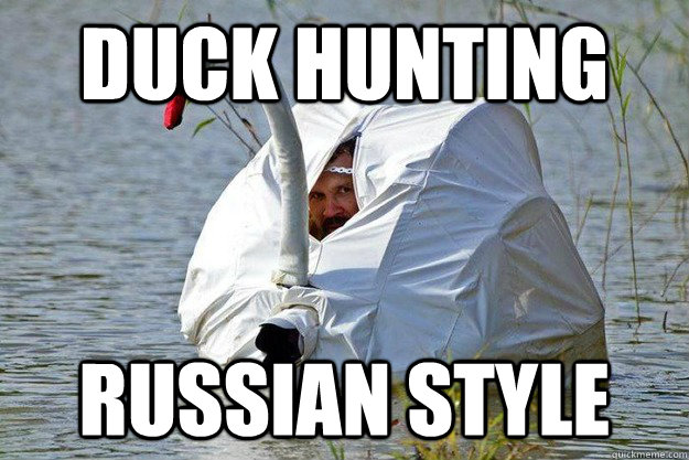 Duck hunting Russian style Duck Memes