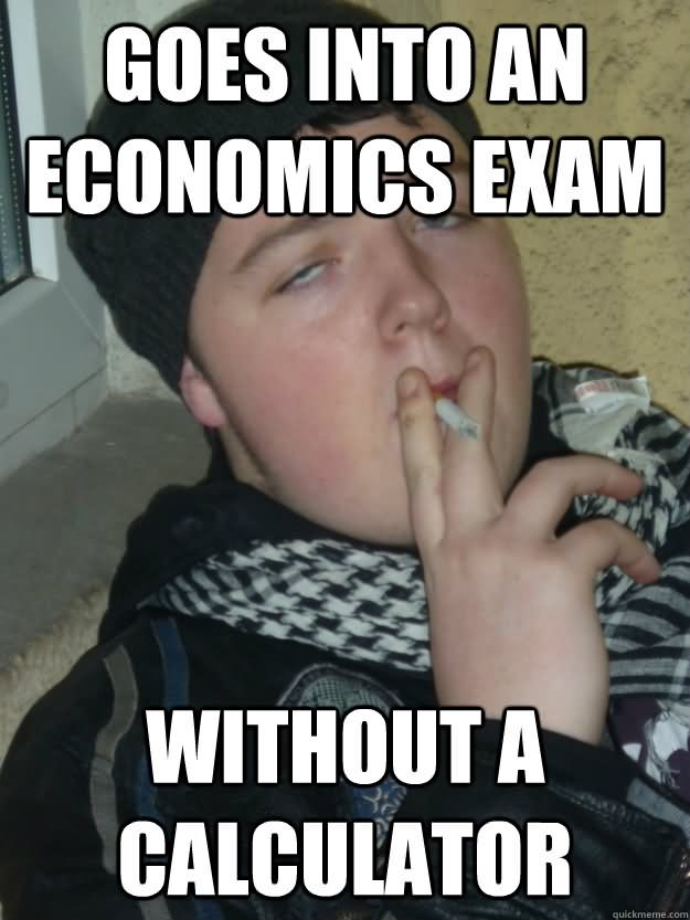 Exam Meme Goes into an economics exam without