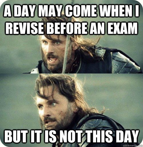 Exam Meme a day may come when i revise before an exam