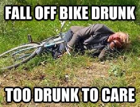 Fall off bike drunk too drunk to care Bike Meme