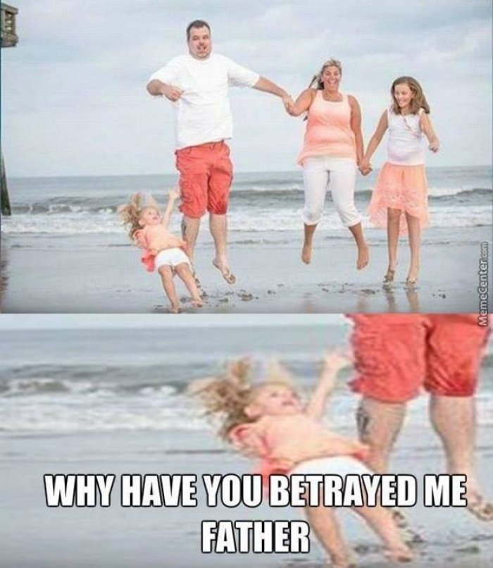 Family Meme Why have you betrayed me father