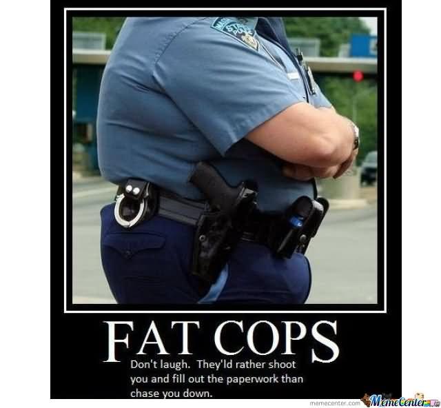Fat cops don't laugh they'll rather shoot Cop Meme