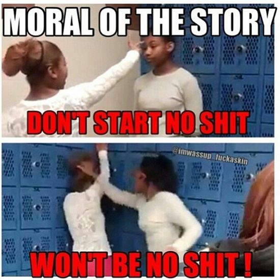 Fight Meme Moral of the story don't start no shit