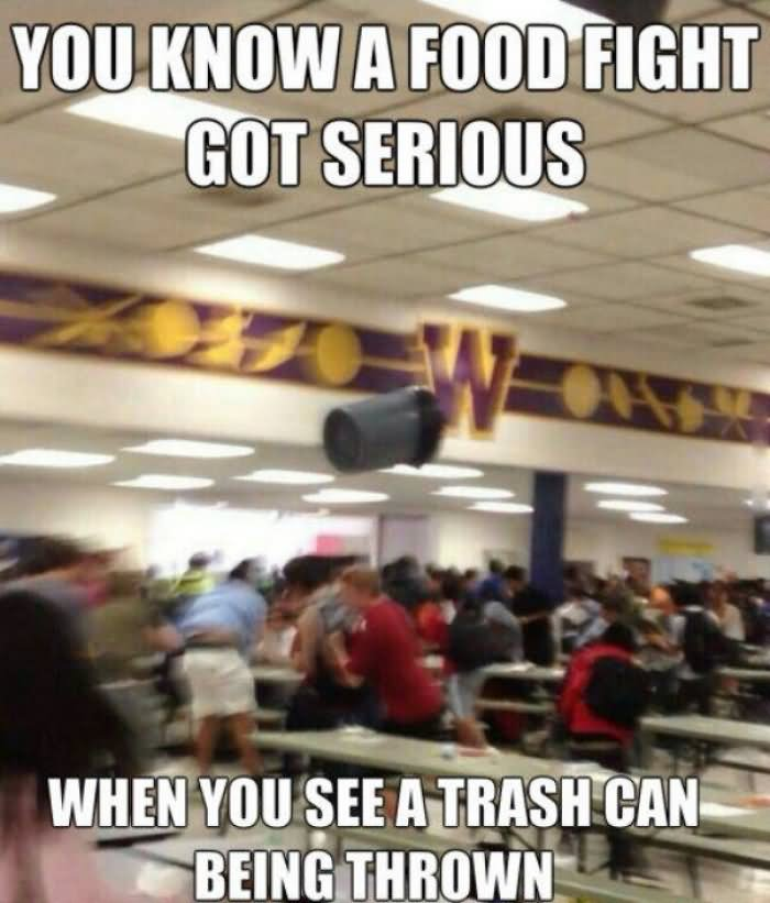 Fight Meme You know a food fight got serious when you see a trash