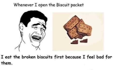 Food Meme Whenever i open the biscuit packet