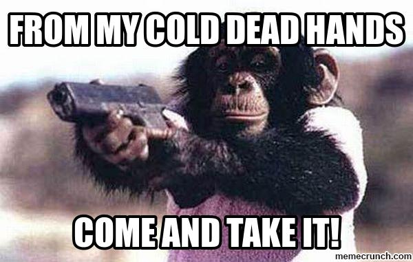 From my cold dead hands come and take it Monkey Memes