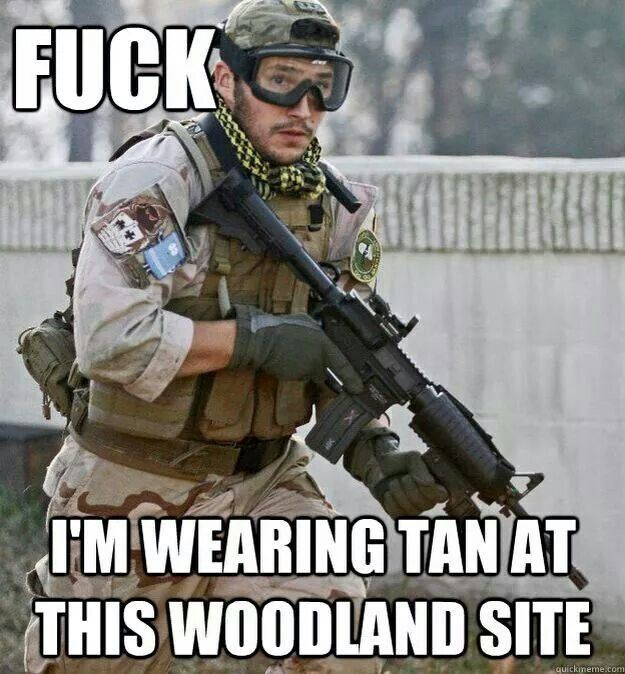 Fuck I'm wearing tan at this woodland site Camouflage Meme