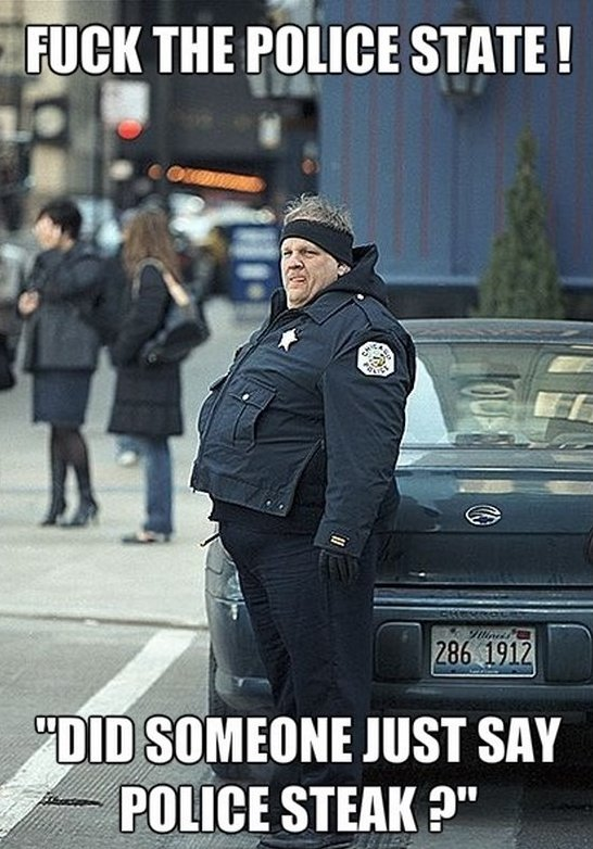 Fuck the police state did someone just say police steak Cop Meme