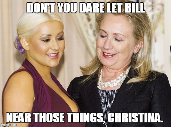 Funny Hillary Clinton Meme Don't you dare let bill near those things christina