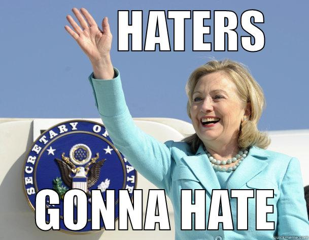 Funny Hillary Clinton Meme Haters gonna hate