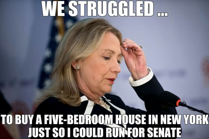 Funny Hillary Clinton Meme We struggled to buy a five bedroom house in new york