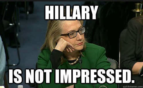Funny Hillary Clinton Meme hillary is not impressed