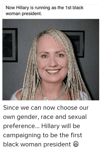 Funny Now hillary is running as the 1st black woman president Hillary Clinton Meme