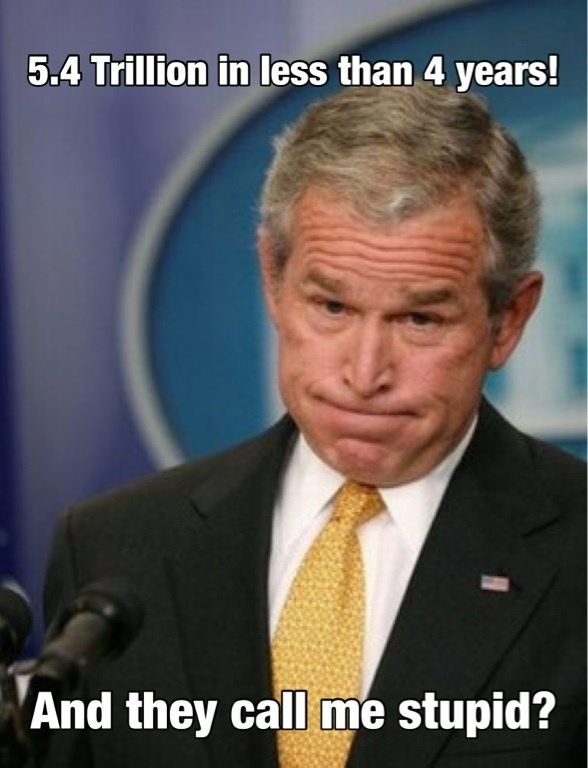 George Bush Meme 5.4 trillion is less than 4 years and they call