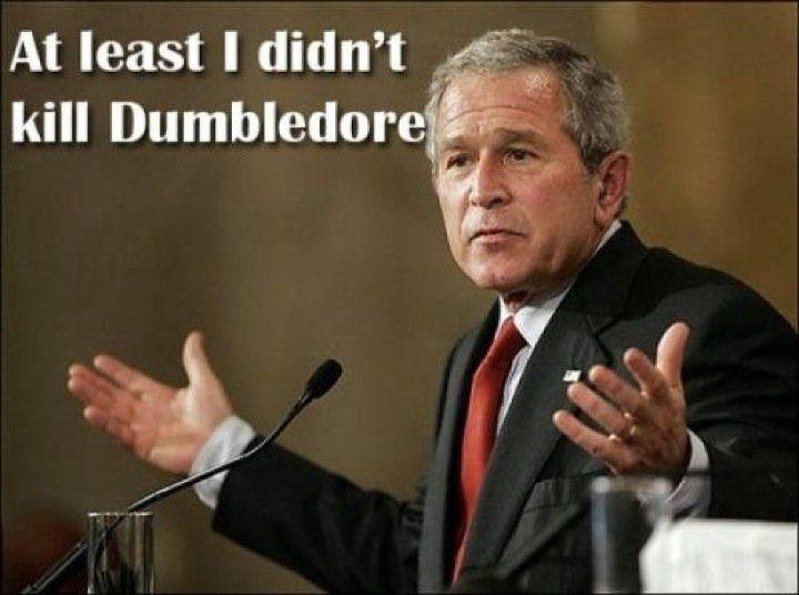 George Bush Meme At least i didnt kill dumbledore