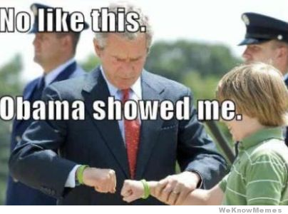 George Bush Meme No like this obama showed me