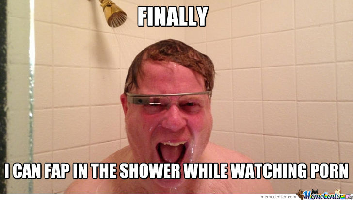Glasses Memes Finally i can fap in the shower while watching porn