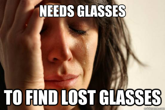 Glasses Memes Needs glasses to find lost glasses