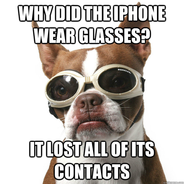Glasses Memes Why did the iphone wear glasses it lost all fo its contacts