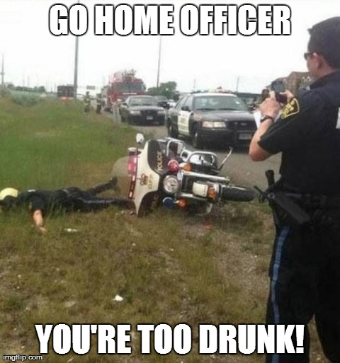 Go home officer you're too drunk Cop Meme