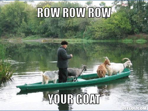 Goat Meme Row row row your goat