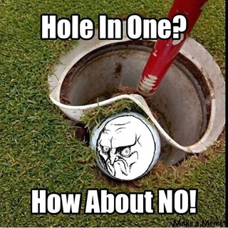 Golf Meme Hole in one how about no
