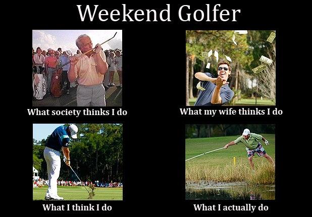 Golf Meme weekend golfer what society thinks i do