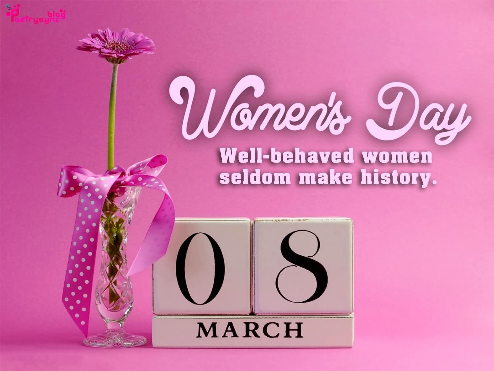 Happy Women's Day Well Behaved Women Seldom Make History