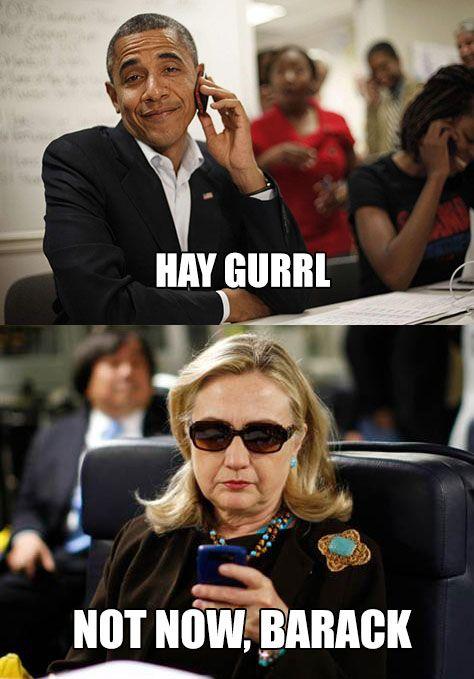 Hey gurrl not now barack Hillary Clinton Meme