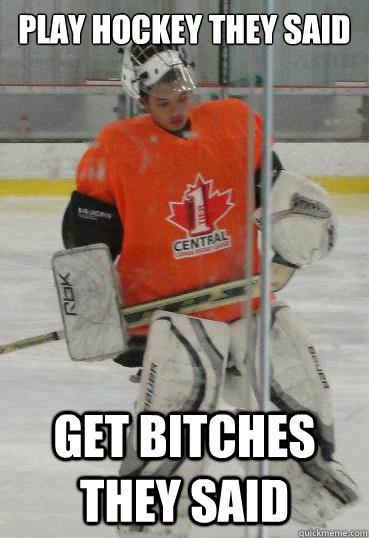 Hockey Memes Play hockey they said get bitches they