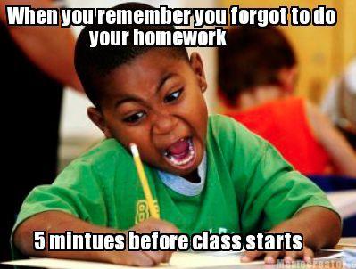 Homework Meme When you Remember you forgot to do your homework