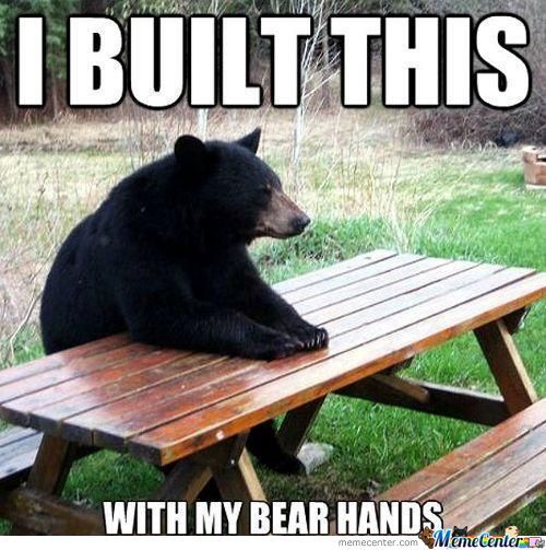 I built this with my bear hands Laugh Meme