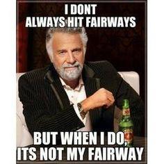 I don't always hit fairways but when i do it's Golf Memes