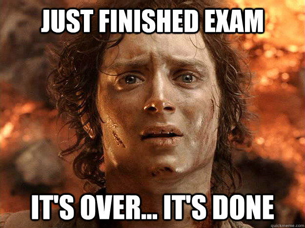 Just finished exam it's over it's done Exam Meme