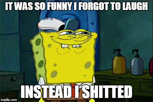 Laugh Meme It was so funny i forgot to laugh