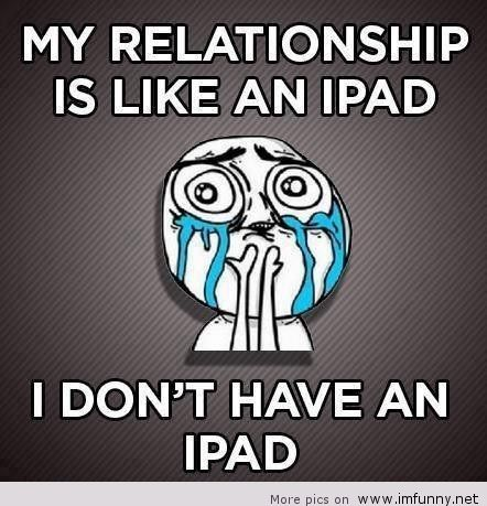 Laugh Meme My relationship is like an ipad