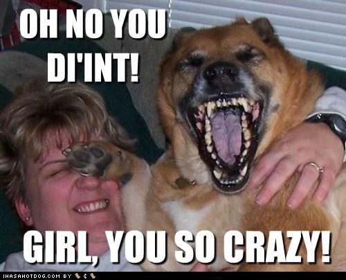 Laugh Meme Oh no you di'int girl you so crazy