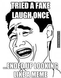 Laugh Meme Tried a fake laugh once
