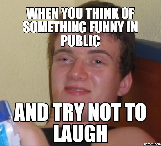 Laugh Meme When you think of something funny in public