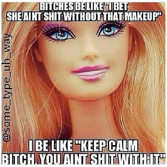Make Up Meme bitches be like i bet she