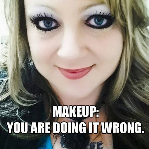 Make Up Meme makeup you are doing it wrong