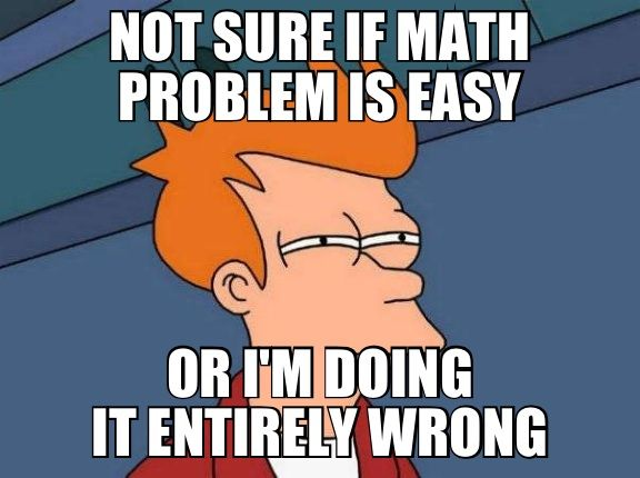 Math Meme Not sure if math problem is easy or im doing