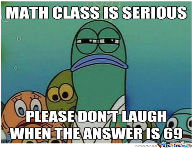 Math class is serious please don't laugh when the answer Math Meme